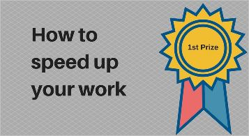 How to speed up your work